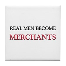 Real Men Become Merchants Tile Coaster