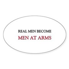 Real Men Become Men At Arms Oval Decal