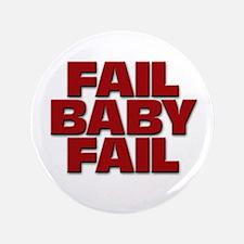 """Fail, Baby, Fail 3.5"""" Button"""