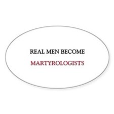 Real Men Become Martyrologists Oval Decal