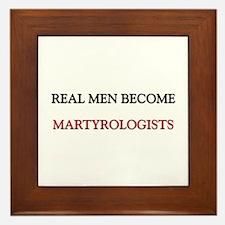 Real Men Become Martyrologists Framed Tile