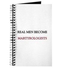 Real Men Become Martyrologists Journal
