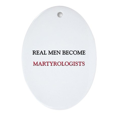 Real Men Become Martyrologists Oval Ornament