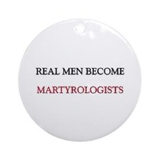 Real Men Become Martyrologists Ornament (Round)