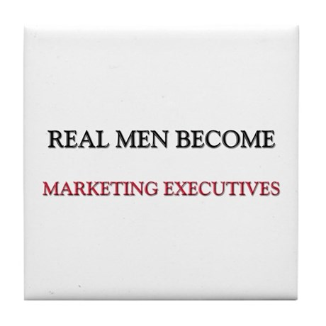 Real Men Become Marketing Executives Tile Coaster