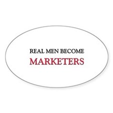 Real Men Become Marketers Oval Decal