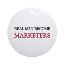 Real Men Become Marketers Ornament (Round)