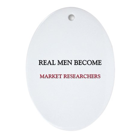 Real Men Become Market Researchers Oval Ornament