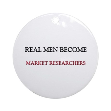 Real Men Become Market Researchers Ornament (Round