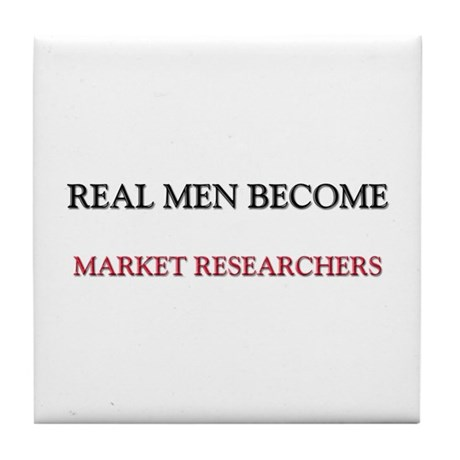 Real Men Become Market Researchers Tile Coaster