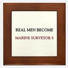 Real Men Become Marine Surveyor S Framed Tile
