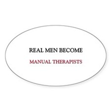 Real Men Become Manual Therapists Oval Decal
