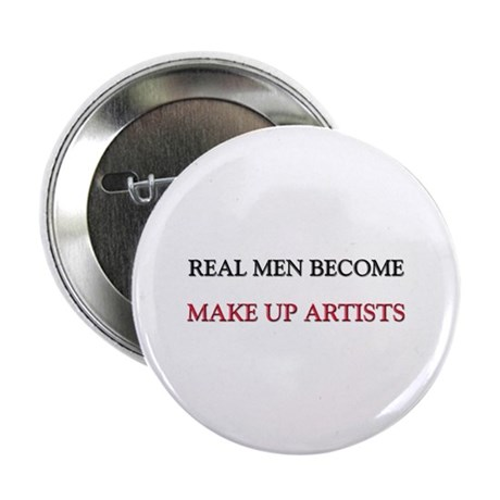 """Real Men Become Make Up Artists 2.25"""" Button"""