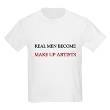 Real Men Become Make Up Artists T-Shirt