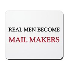Real Men Become Mail Makers Mousepad