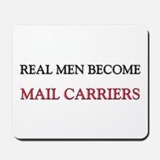 Real Men Become Mail Carriers Mousepad