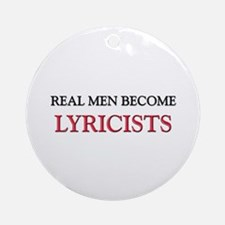 Real Men Become Lyricists Ornament (Round)
