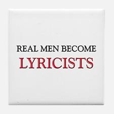 Real Men Become Lyricists Tile Coaster