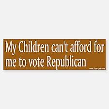 Bumper Sticker - My children can't afford...