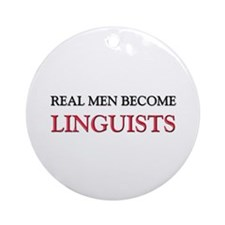 Real Men Become Linguists Ornament (Round)