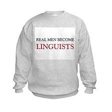Real Men Become Linguists Sweatshirt