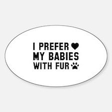 I Prefer My Babies With Fur Sticker (Oval)