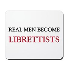 Real Men Become Librettists Mousepad
