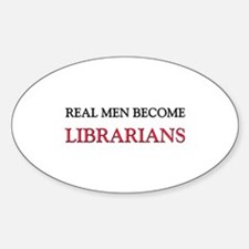 Real Men Become Librarians Oval Decal