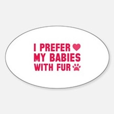 I Prefer My Babies With Fur Stickers