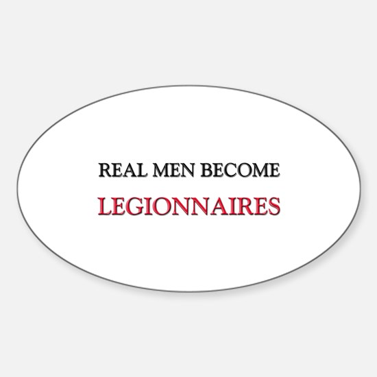 Real Men Become Legionnaires Oval Decal
