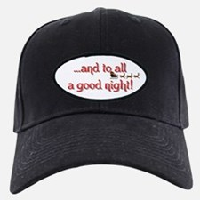 """..and to all a good night!"" Baseball Hat"
