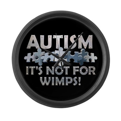 Autism: Not For Wimps! Large Wall Clock