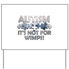 Autism: Not For Wimps! Yard Sign