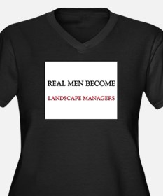 Real Men Become Landscape Managers Women's Plus Si