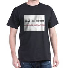 Real Men Become Landscape Contractors T-Shirt