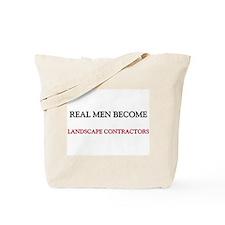 Real Men Become Landscape Contractors Tote Bag
