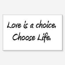 Love is a choice. Choose life. Rectangle Decal