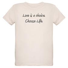 Love is a choice. Choose life. T-Shirt