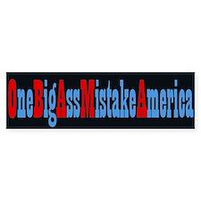 One Big Ass Mistake America - Bumper Bumper Stickers
