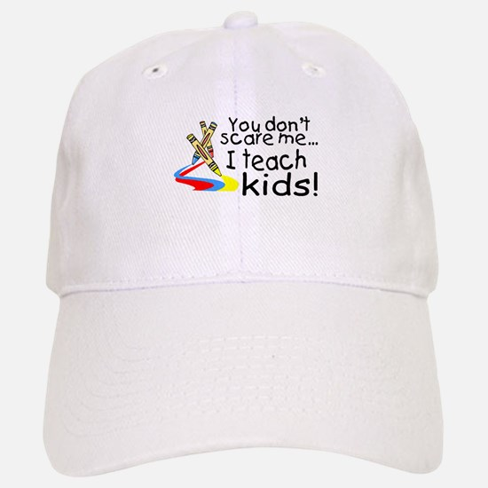 You Dont Scare Me I Teach Kids Baseball Baseball Cap