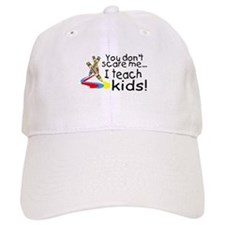 You Dont Scare Me I Teach Kids Baseball Cap