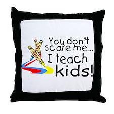 You Dont Scare Me I Teach Kids Throw Pillow