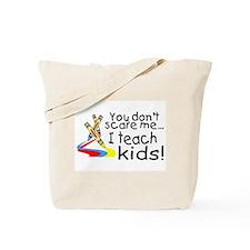 You Dont Scare Me I Teach Kids Tote Bag