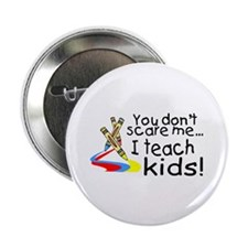 "You Dont Scare Me I Teach Kids 2.25"" Button (10 pa"