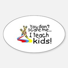 You Dont Scare Me I Teach Kids Oval Decal
