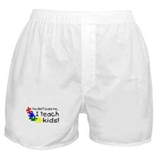 You Dont Scare Me I Teach Kids Boxer Shorts