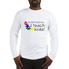 You Dont Scare Me I Teach Kids Long Sleeve T-Shirt