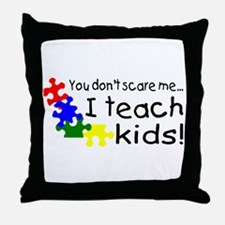 You Dont Scare Me I Teach Kids Throw Pillow