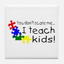 You Dont Scare Me I Teach Kids Tile Coaster