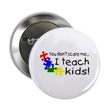 """You Dont Scare Me I Teach Kids 2.25"""" Button"""
